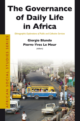 The Governance of Daily Life in Africa: Ethnographic Explorations of Public and Collective Services - Blundo, Giorgio (Editor), and Le Meur, Pierre-Yves (Editor)