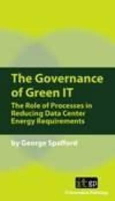 The Governance of Green IT: The Role of Processes in Reducing Data Center Energy Requirements - Spafford, George