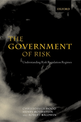 The Government of Risk: Understanding Risk Regulation Regimes - Hood, Christopher