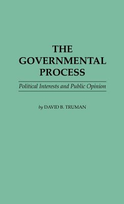 The Governmental Process: Political Interests and Public Opinion - Truman, David Bicknell