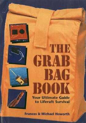 The Grab Bag Book: Your Ultimate Guide to Liferaft Survival - Holworth, Frances, and Holworth, Michael
