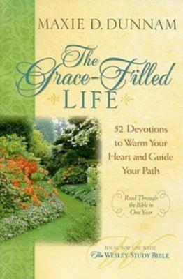 The Grace-Filled Life: 52 Devotions to Warm Your Heart and Guide Your Path - Dunnam, Maxie D, Dr.