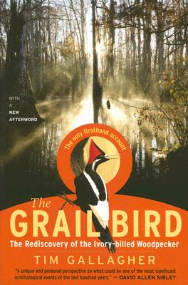 The Grail Bird: The Rediscovery of the Ivory-Billed Woodpecker - Gallagher, Tim