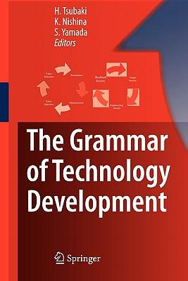 The Grammar of Technology Development - Tsubaki, Hiroe (Editor), and Nishina, Ken (Editor), and Yamada, Shu (Editor)