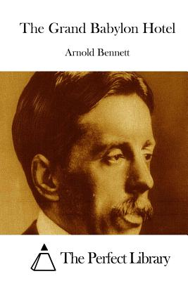 The Grand Babylon Hotel - Bennett, Arnold, and The Perfect Library (Editor)