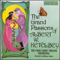 The Grand Passions of Albert W. Ketèlbey - Palm Court Theatre Orchestra; Anthony Godwin (conductor)