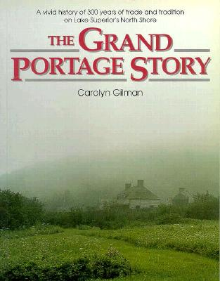 The Grand Portage Story - Gilman, Carolyn, and Woolworth, Alan R (Designer)