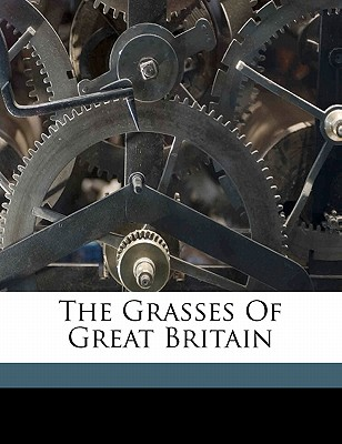 The Grasses of Great Britain - Johnson, Charles, and 1791-1880, Johnson Charles, and Sowerby, John Edward 1825 (Creator)