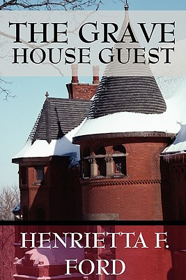 The Grave House Guest - Ford, Henrietta F