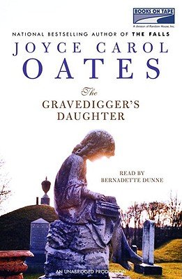 The Gravedigger's Daughter - Oates, Joyce Carol, and Dunne, Bernadette (Read by)