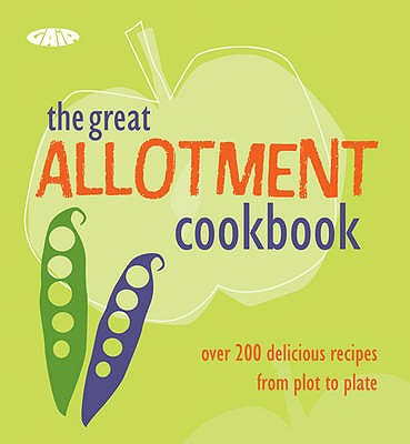 The Great Allotment Cookbook: Over 200 great recipes from plot to plate -