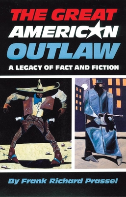 The Great American Outlaw: A Legacy of Fact and Fiction - Prassel, Frank Richard