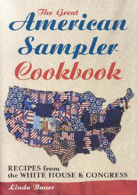The Great American Sampler Cookbook: Recipes from the White House & Congress - Bauer, Linda