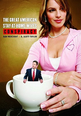 The Great American Stay-At-Home-Wives Conspiracy - Merchant, Dan, and Taylor, B Scott
