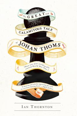 The Great and Calamitous Tale of Johan Thoms - Thornton, Ian