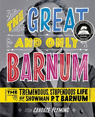 The Great and Only Barnum: The Tremendous, Stupendous Life of Showman P. T. Barnum - Fleming, Candace