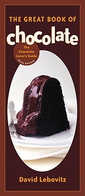 The Great Book of Chocolate: The Chocolate Lover's Guide with Recipes [A Baking Book] - Lebovitz, David