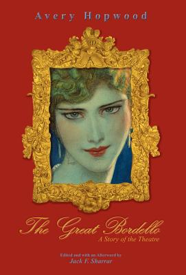 The Great Bordello. a Story of the Theatre - Hopwood, Avery