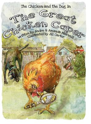 The Great Chicken Caper - Maxwell, Andre L, and Maxwell, Amanda L