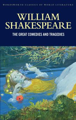 The Great Comedies and Tragedies - Shakespeare, William, and Buchanan, Judith (Introduction by), and Smith, Emma (Introduction by)