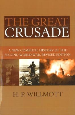 The Great Crusade: A New Complete History of the Second World War - Willmott, H P