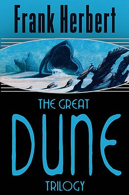 "The Great Dune Trilogy: ""Dune"", ""Dune Messiah"", ""Children of Dune"" - Herbert, Frank"
