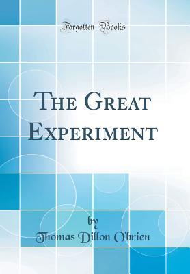 The Great Experiment (Classic Reprint) - O'Brien, Thomas Dillon