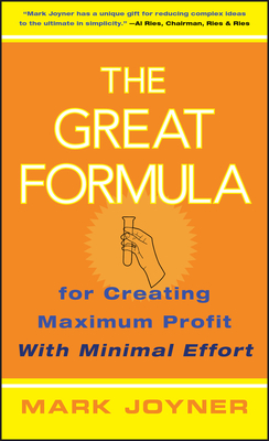 The Great Formula: For Creating Maximum Profit with Minimal Effort - Joyner, Mark