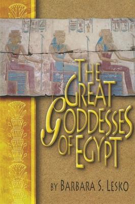 The Great Goddesses of Egypt - Lesko, Barbara S