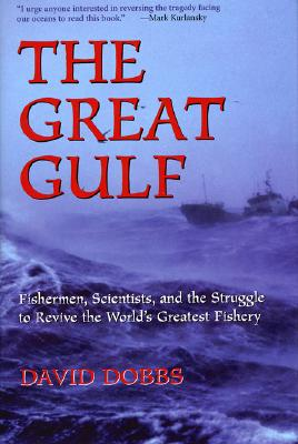 The Great Gulf: Fishermen, Scientists, and the Struggle to Revive the World's Greatest Fishery - Dobbs, David
