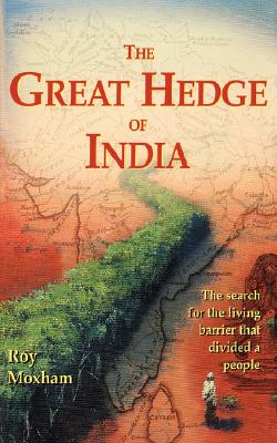 The Great Hedge of India: The Search for the Living Barrier That Divided a People - Moxham, Roy