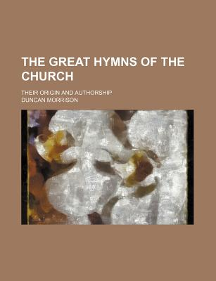 The Great Hymns of the Church: Their Origin and Authorship (1889) - Morrison, Duncan