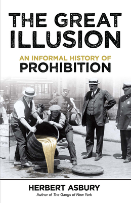 The Great Illusion: An Informal History of Prohibition - Asbury, Herbert