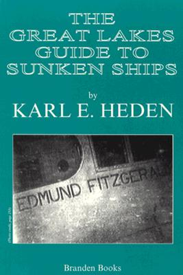 The Great Lakes Guide to Sunken Ships - Heden, Karl E