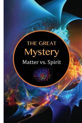 The Great Mystery: Matter vs. Spirit - Lane, David Christopher