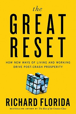 The Great Reset: How New Ways of Living and Working Drive Post-Crash Prosperity - Florida, Richard, PhD