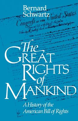 The Great Rights of Mankind: A History of the American Bill of Rights - Schwartz, Bernard