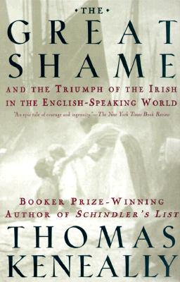 The Great Shame: And the Triumph of the Irish in the English-Speaking World - Keneally, Thomas