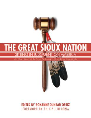 The Great Sioux Nation: Sitting in Judgment on America - Ortiz, Roxanne Dunbar (Editor), and Deloria, Philip J (Foreword by)