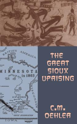 The Great Sioux Uprising - Oehler, C. M.