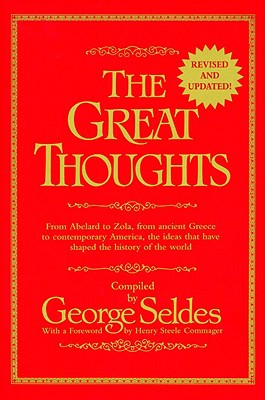 The Great Thoughts - Seldes, George, and Commager, Henry Steele (Foreword by), and Laskin, David (Compiled by)