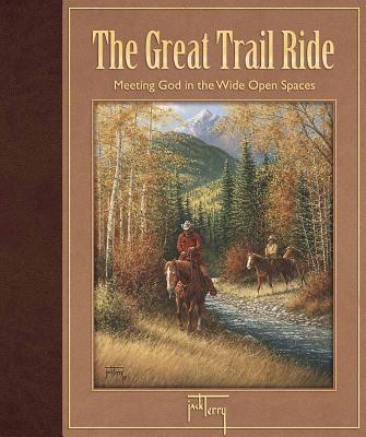 The Great Trail Ride: Meeting God in the Wide Open Spaces - Terry, Jack
