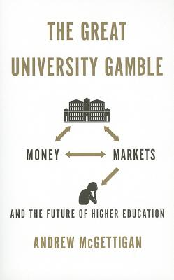 The Great University Gamble: Money, Markets and the Future of Higher Education - McGettigan, Andrew