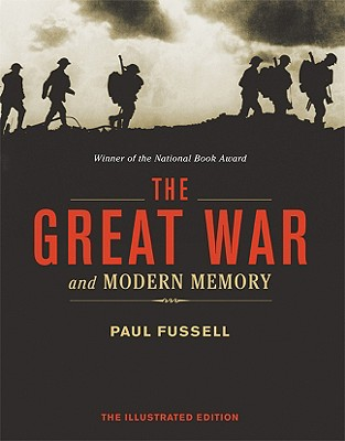 The Great War and Modern Memory - Fussell, Paul