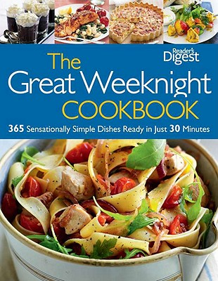 The Great Weeknight Cookbook: 365 Sensationally Simple Dishes Ready in Just 30 Minutes - Reader's Digest (Creator)