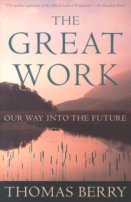 The Great Work: Our Way Into the Future - Berry, Thomas, Professor