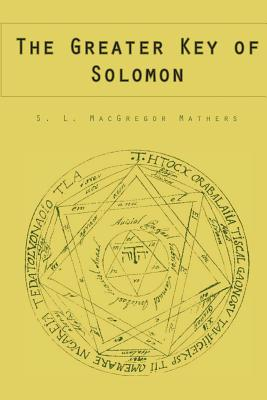 The Greater Key of Solomon - Mathers, S L MacGregor