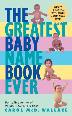 The Greatest Baby Name Book Ever REV Ed - Wallace, Carol McD