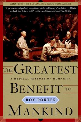 The Greatest Benefit to Mankind: A Medical History of Humanity - Porter, Roy