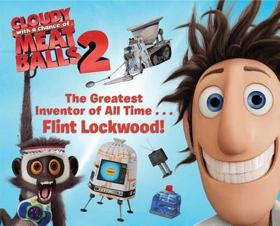 The Greatest Inventor of All Time . . . Flint Lockwood! - Gallo, Tina (Adapted by)